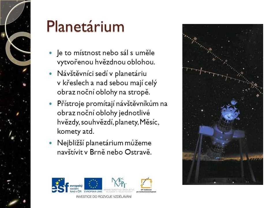 Planetárium Je to místnost nebo sál s uměle vytvořenou hvězdnou oblohou.