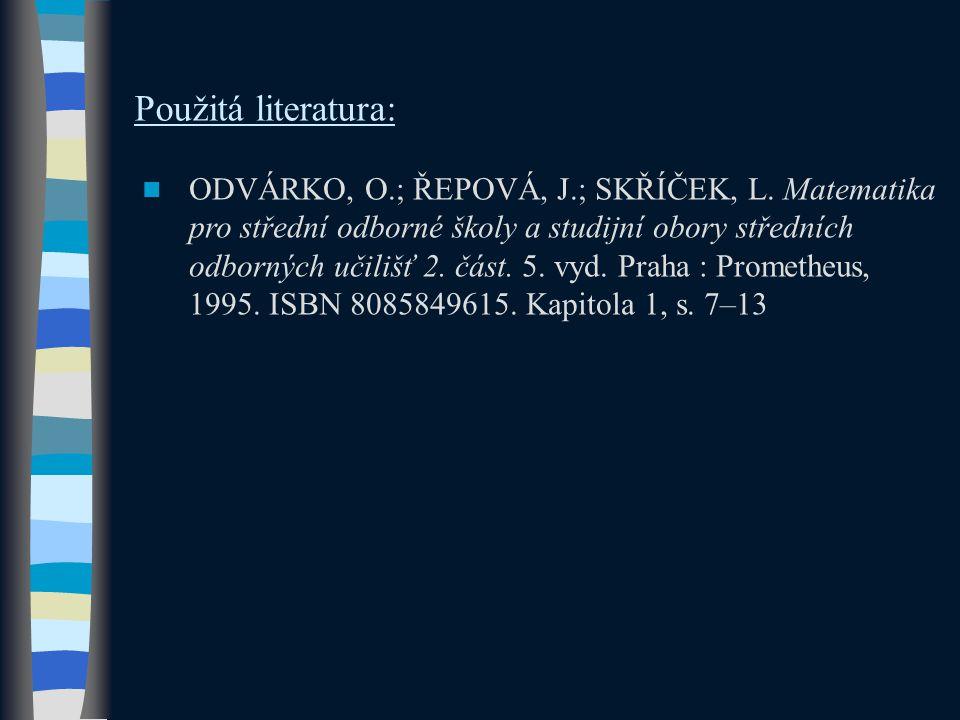 Použitá literatura: ODVÁRKO, O.; ŘEPOVÁ, J.; SKŘÍČEK, L. Matematika pro střední odborné školy a studijní obory středních odborných učilišť 2. část. 5.