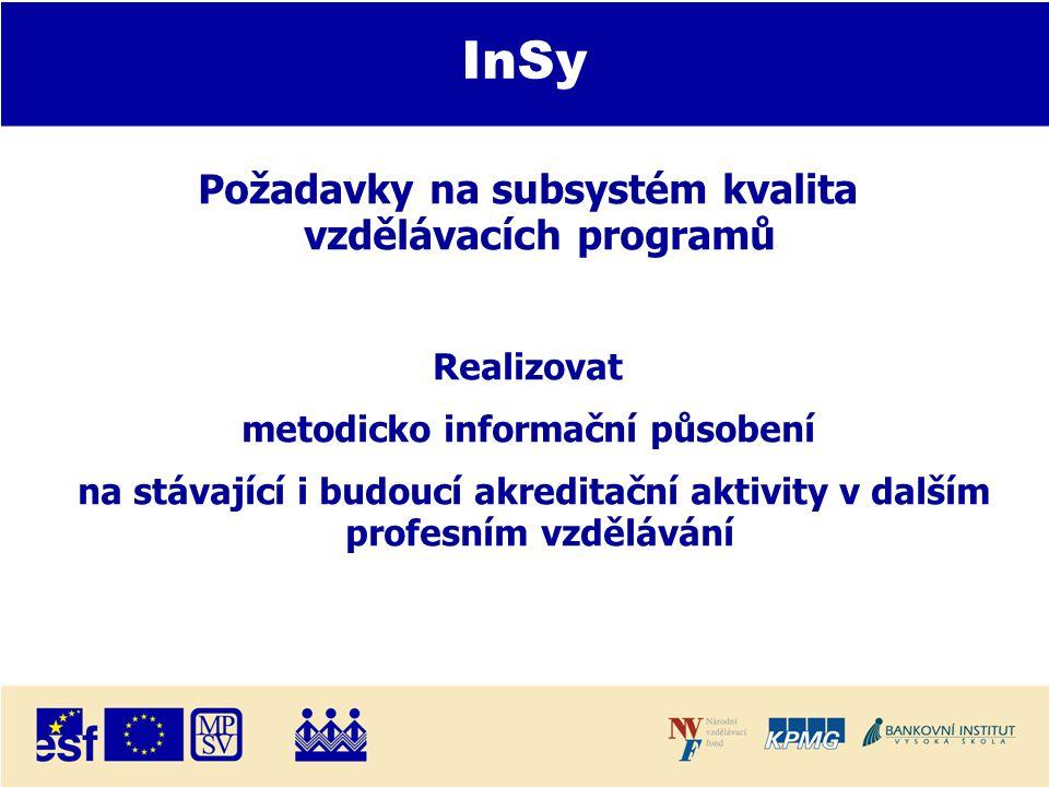 InSy Požadavky na subsystém kvalita vzdělávacích programů Realizovat metodicko informační působení na stávající i budoucí akreditační aktivity v dalším profesním vzdělávání
