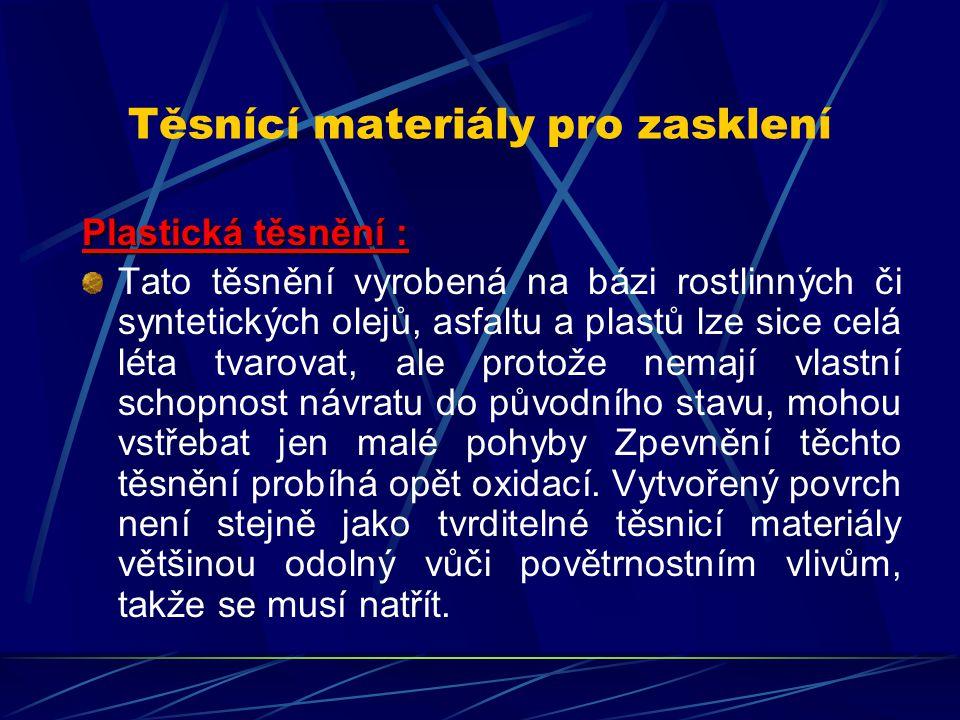 Těsnící materiály pro zasklení Těmito materiály se rozumí beztvaré hmoty, které mají tvrditelný účinek a zůstávají plastické či elastické.