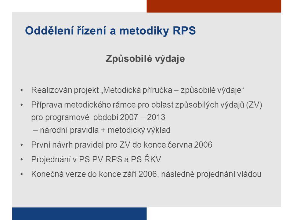 """Oddělení řízení a metodiky RPS Způsobilé výdaje Realizován projekt """"Metodická příručka – způsobilé výdaje Příprava metodického rámce pro oblast způsobilých výdajů (ZV) pro programové období 2007 – 2013 – národní pravidla + metodický výklad První návrh pravidel pro ZV do konce června 2006 Projednání v PS PV RPS a PS ŘKV Konečná verze do konce září 2006, následně projednání vládou"""