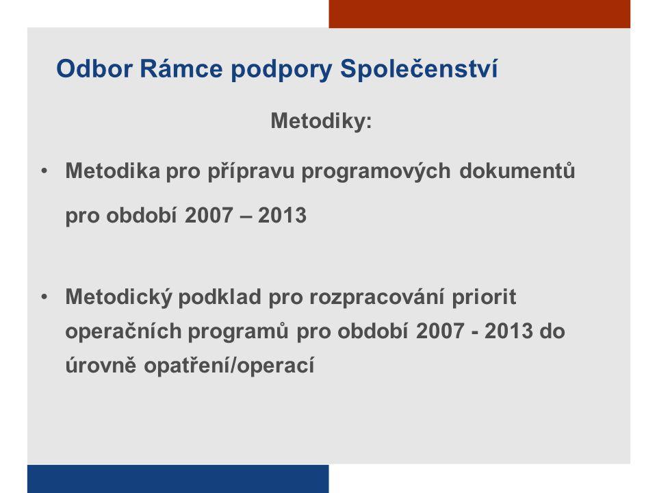 Odbor Rámce podpory Společenství Metodiky: Metodika pro přípravu programových dokumentů pro období 2007 – 2013 Metodický podklad pro rozpracování prio