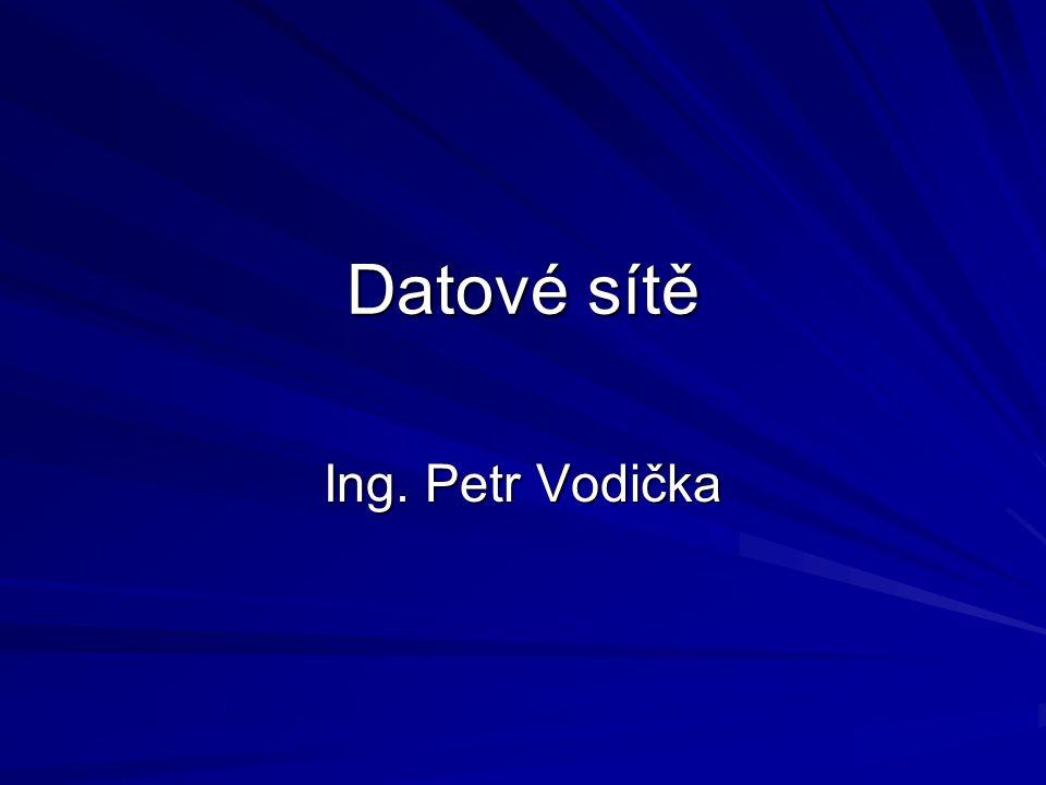 Datové sítě Ing. Petr Vodička