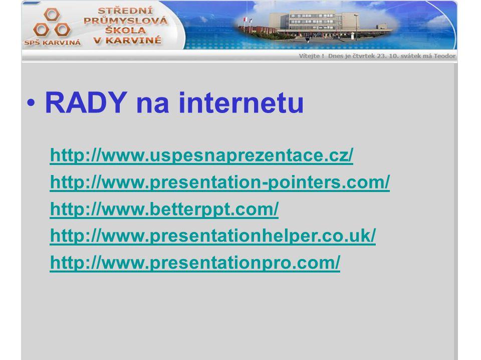 RADY na internetu http://www.uspesnaprezentace.cz/ http://www.presentation-pointers.com/ http://www.betterppt.com/ http://www.presentationhelper.co.uk/ http://www.presentationpro.com/