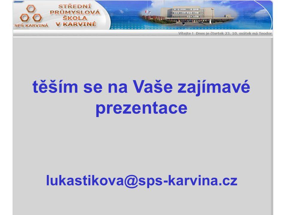 těším se na Vaše zajímavé prezentace lukastikova@sps-karvina.cz