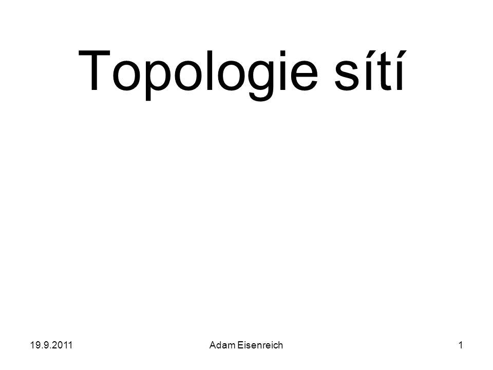 19.9.2011Adam Eisenreich1 Topologie sítí
