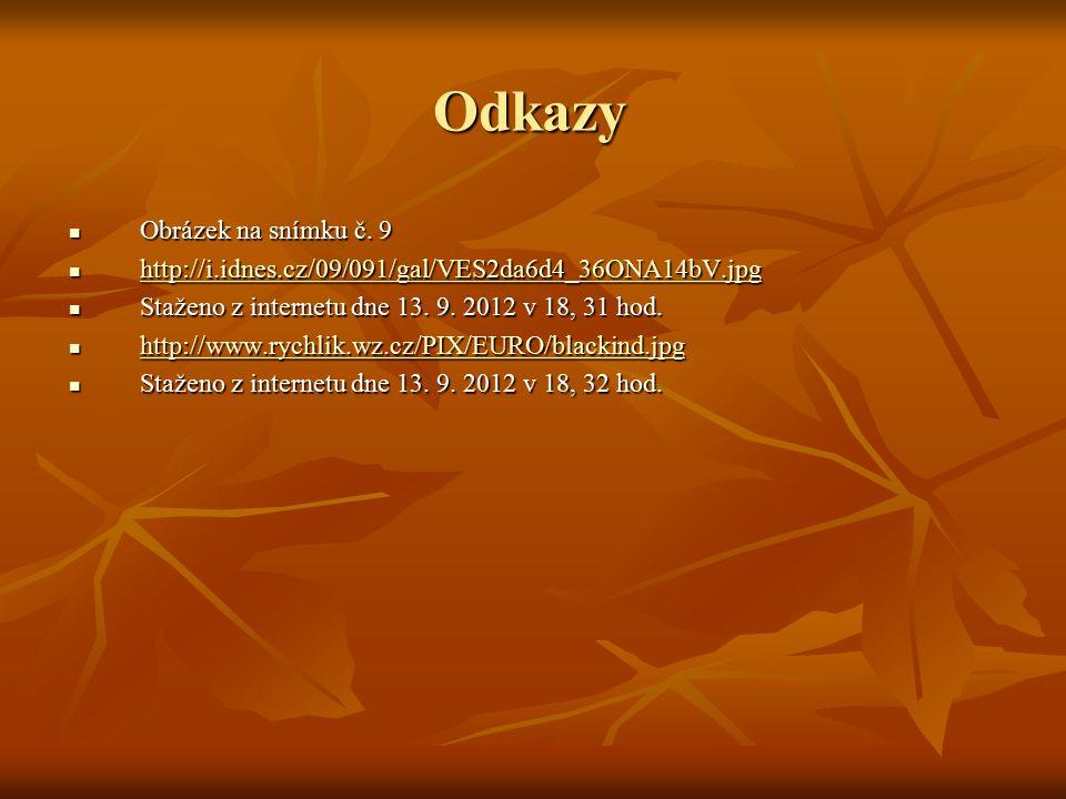 Odkazy Obrázek na snímku č. 9 Obrázek na snímku č. 9 http://i.idnes.cz/09/091/gal/VES2da6d4_36ONA14bV.jpg http://i.idnes.cz/09/091/gal/VES2da6d4_36ONA