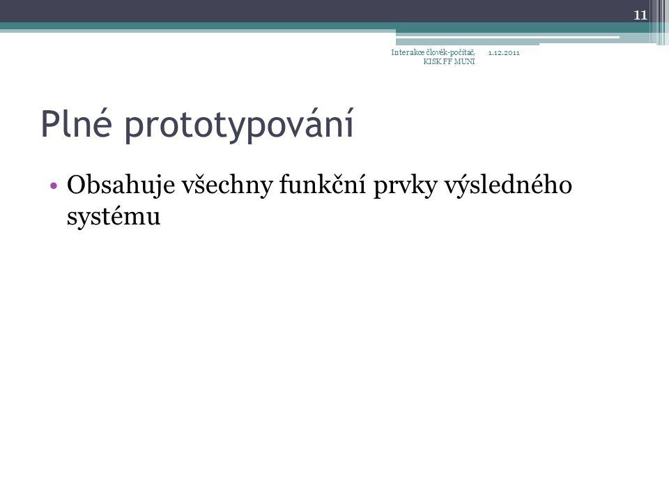 Plné prototypování Obsahuje všechny funkční prvky výsledného systému 1.12.2011Interakce člověk-počítač, KISK FF MUNI 11