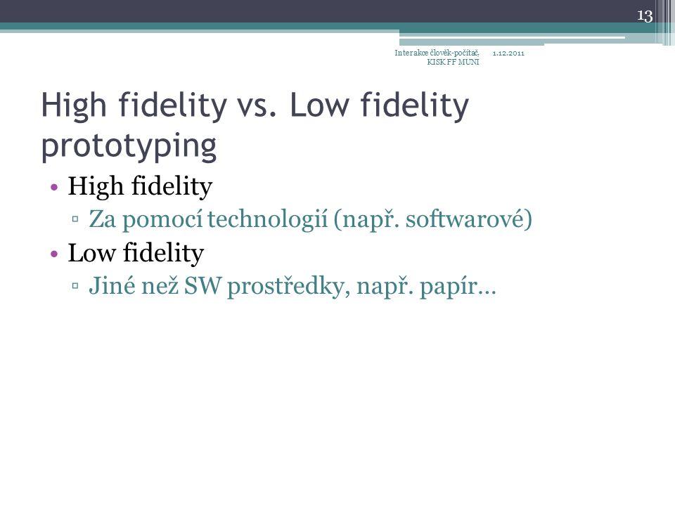 High fidelity vs. Low fidelity prototyping High fidelity ▫Za pomocí technologií (např.