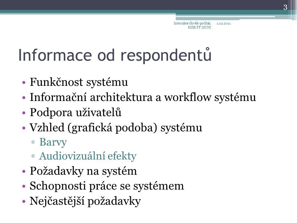 Informace od respondentů Funkčnost systému Informační architektura a workflow systému Podpora uživatelů Vzhled (grafická podoba) systému ▫Barvy ▫Audiovizuální efekty Požadavky na systém Schopnosti práce se systémem Nejčastější požadavky 1.12.2011Interakce člověk-počítač, KISK FF MUNI 3