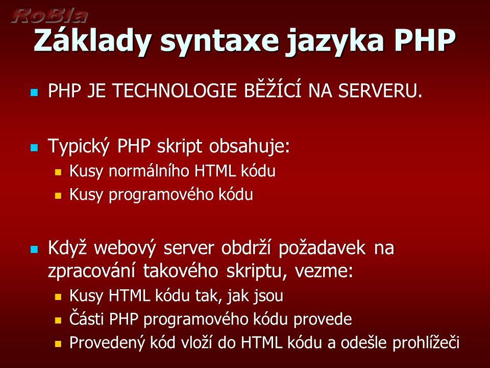 Základy syntaxe jazyka PHP PHP JE TECHNOLOGIE BĚŽÍCÍ NA SERVERU. PHP JE TECHNOLOGIE BĚŽÍCÍ NA SERVERU. Typický PHP skript obsahuje: Typický PHP skript