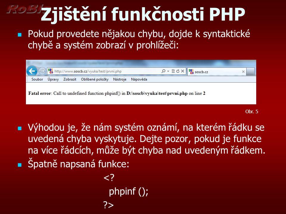 Zjištění funkčnosti PHP Pokud provedete nějakou chybu, dojde k syntaktické chybě a systém zobrazí v prohlížeči: Výhodou je, že nám systém oznámí, na k