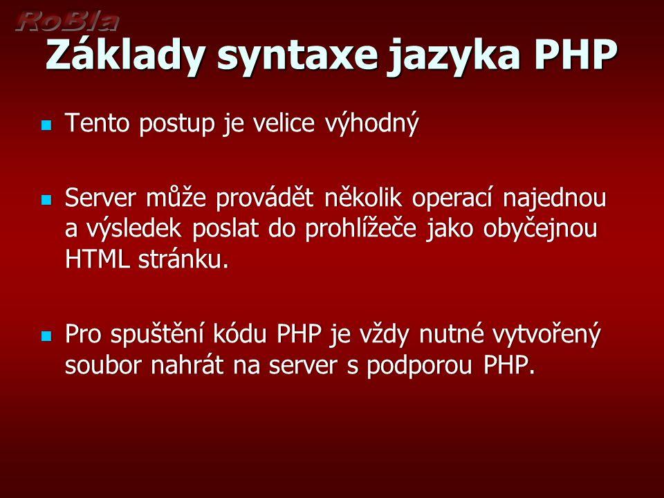 Základy syntaxe jazyka PHP Tento postup je velice výhodný Tento postup je velice výhodný Server může provádět několik operací najednou a výsledek posl