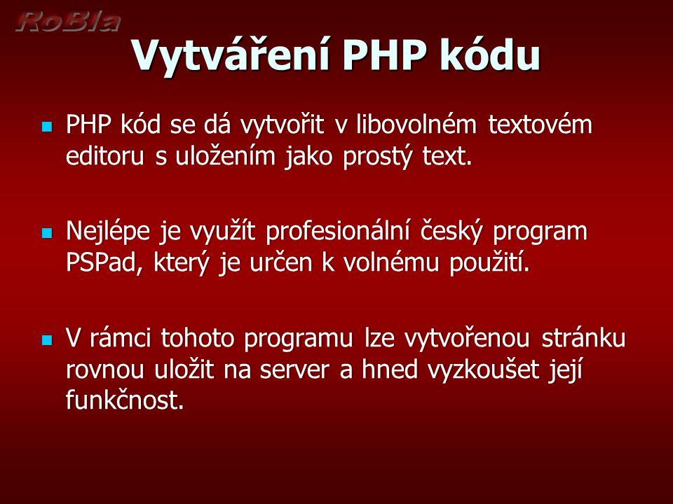 Vytváření PHP kódu PHP kód se dá vytvořit v libovolném textovém editoru s uložením jako prostý text. PHP kód se dá vytvořit v libovolném textovém edit