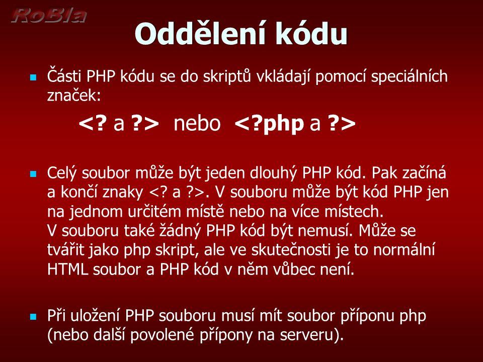 Oddělení kóduOddělení kódu Části PHP kódu se do skriptů vkládají pomocí speciálních značek: nebo Celý soubor může být jeden dlouhý PHP kód. Pak začíná