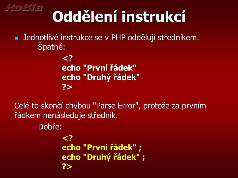Oddělení instrukcíOddělení instrukcí Jednotlivé instrukce se v PHP oddělují středníkem. Špatně: Jednotlivé instrukce se v PHP oddělují středníkem. Špa