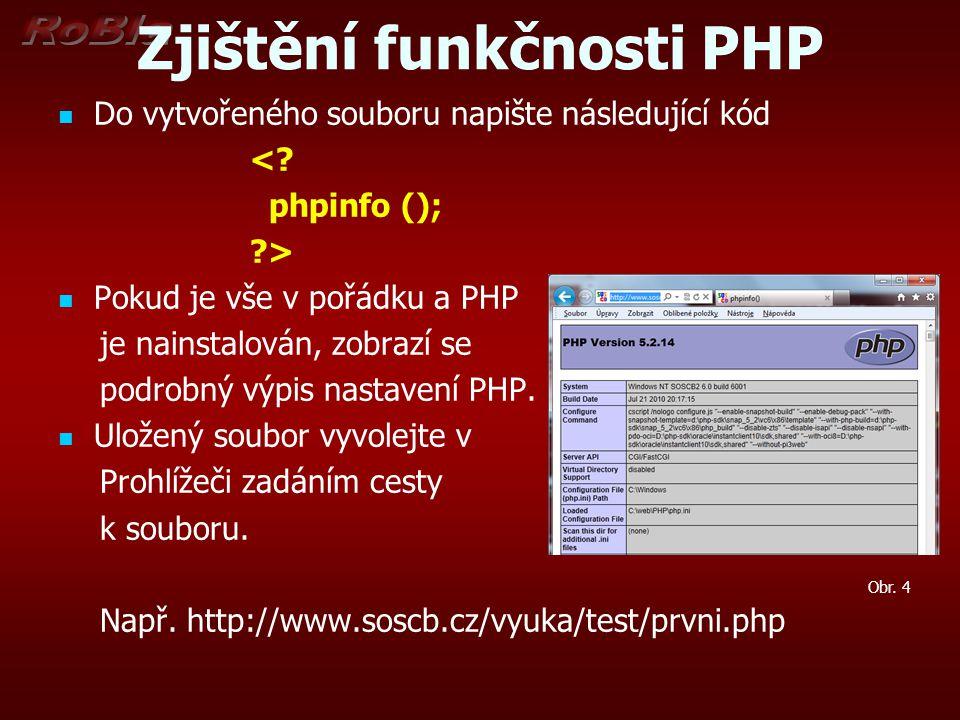 Zjištění funkčnosti PHP Do vytvořeného souboru napište následující kód <? phpinfo (); ?> Pokud je vše v pořádku a PHP je nainstalován, zobrazí se podr