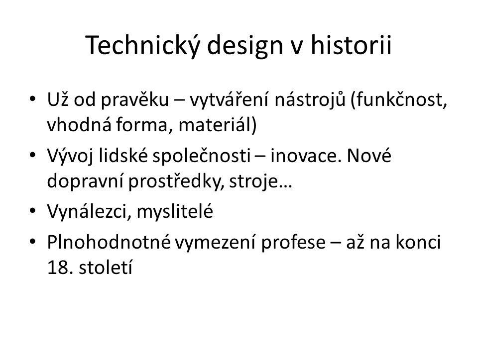 Technický design v historii Už od pravěku – vytváření nástrojů (funkčnost, vhodná forma, materiál) Vývoj lidské společnosti – inovace.