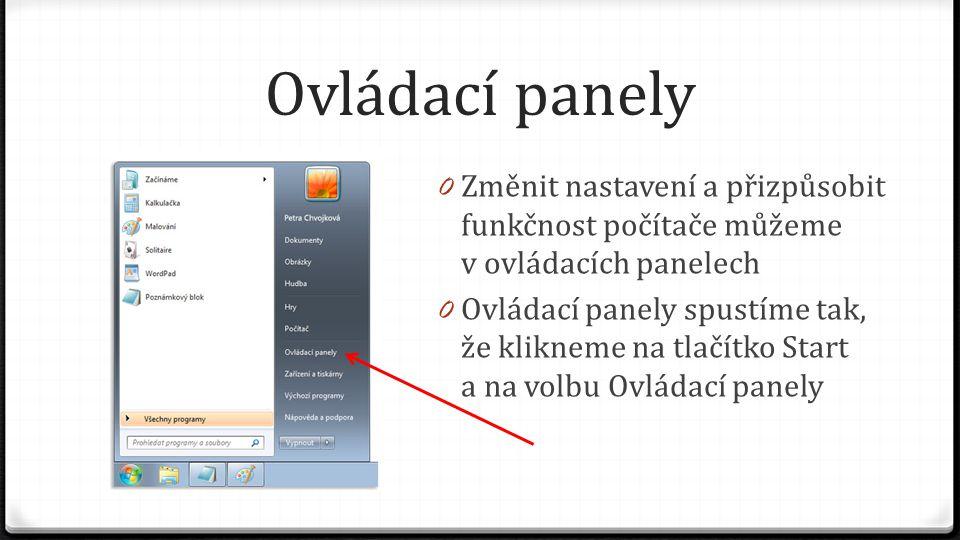 Ovládací panely 0 Změnit nastavení a přizpůsobit funkčnost počítače můžeme v ovládacích panelech 0 Ovládací panely spustíme tak, že klikneme na tlačít