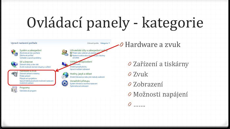 Ovládací panely - kategorie 0 Hardware a zvuk 0 Zařízení a tiskárny 0 Zvuk 0 Zobrazení 0 Možnosti napájení 0 …….