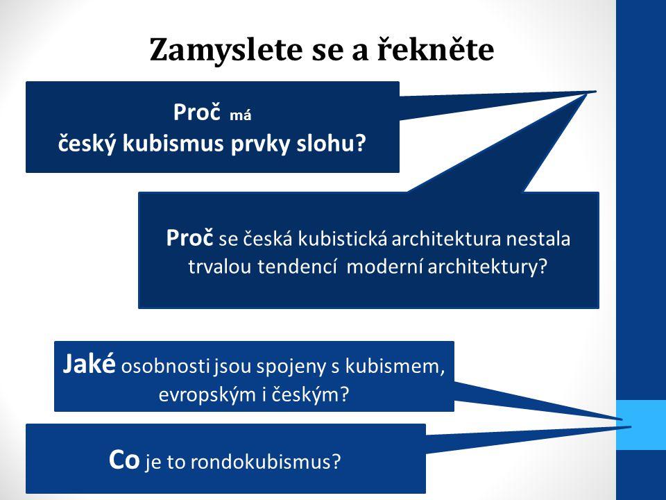 Proč má český kubismus prvky slohu? Proč se česká kubistická architektura nestala trvalou tendencí moderní architektury? Co je to rondokubismus? Zamys