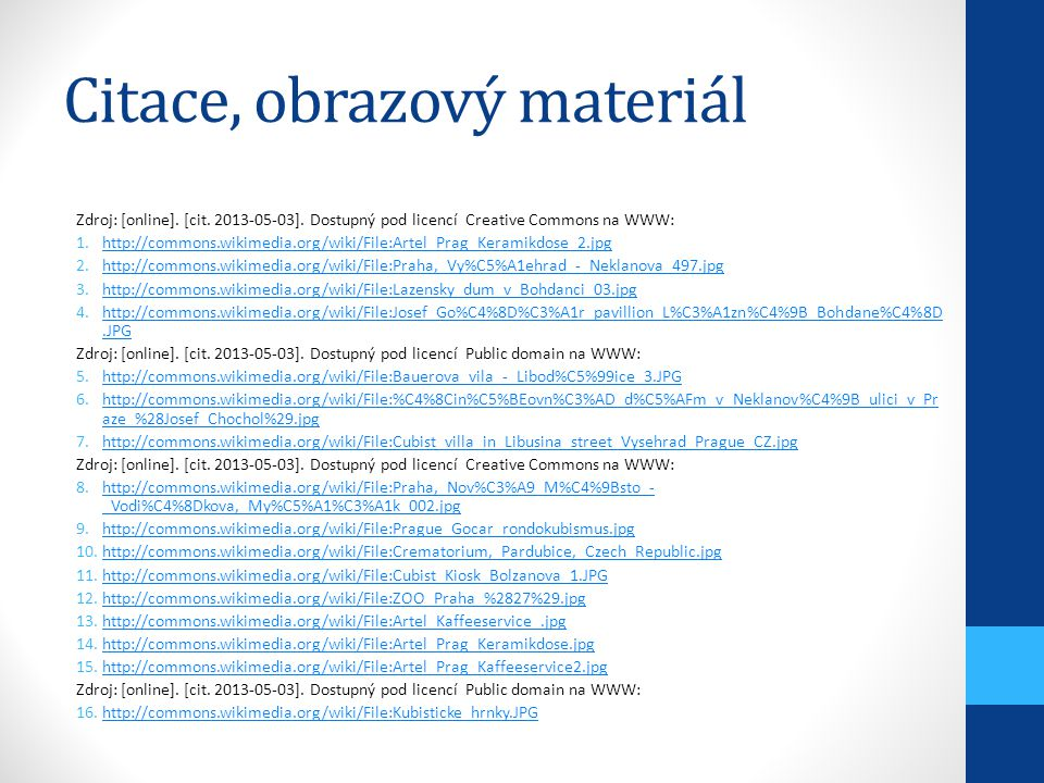 Citace, obrazový materiál Zdroj: [online]. [cit. 2013-05-03]. Dostupný pod licencí Creative Commons na WWW: 1.http://commons.wikimedia.org/wiki/File:A