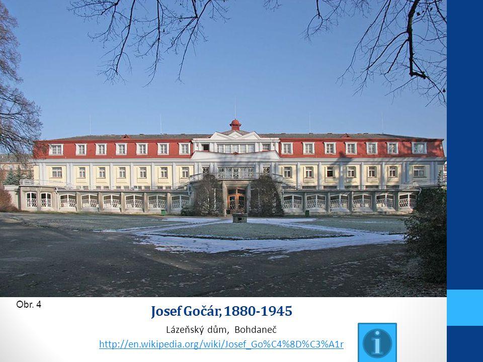 Josef Gočár, 1880-1945 Lázeňský dům, Bohdaneč http://en.wikipedia.org/wiki/Josef_Go%C4%8D%C3%A1r Obr. 4