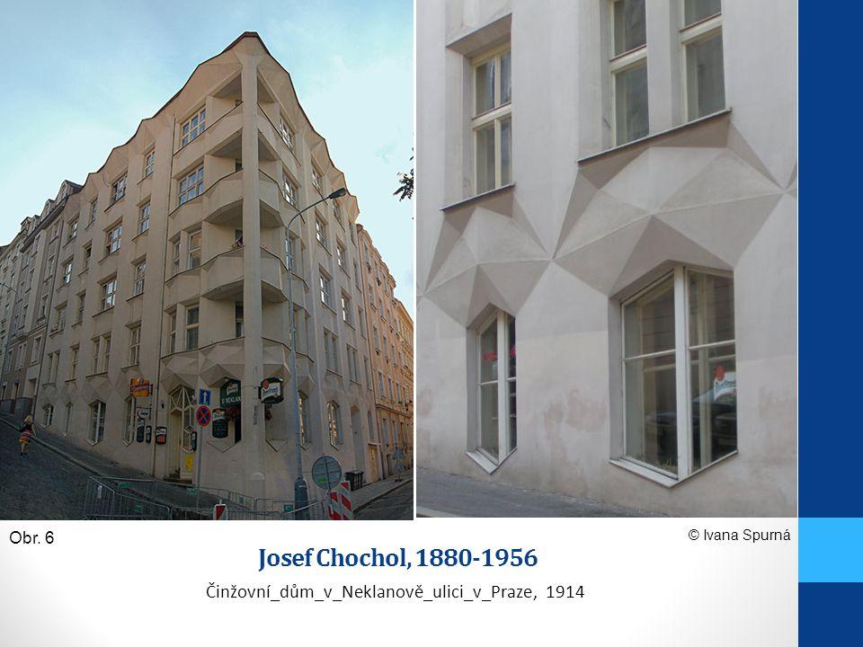 Josef Chochol, 1880-1956 Činžovní_dům_v_Neklanově_ulici_v_Praze, 1914 Obr. 6 © Ivana Spurná