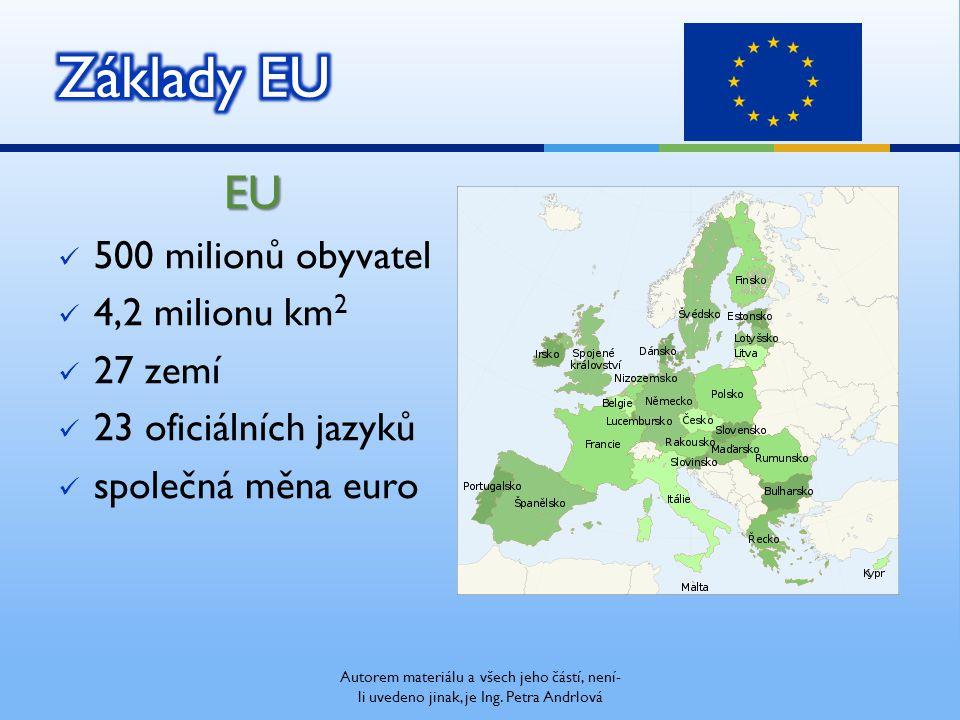 EU 500 milionů obyvatel 4,2 milionu km 2 27 zemí 23 oficiálních jazyků společná měna euro Autorem materiálu a všech jeho částí, není- li uvedeno jinak