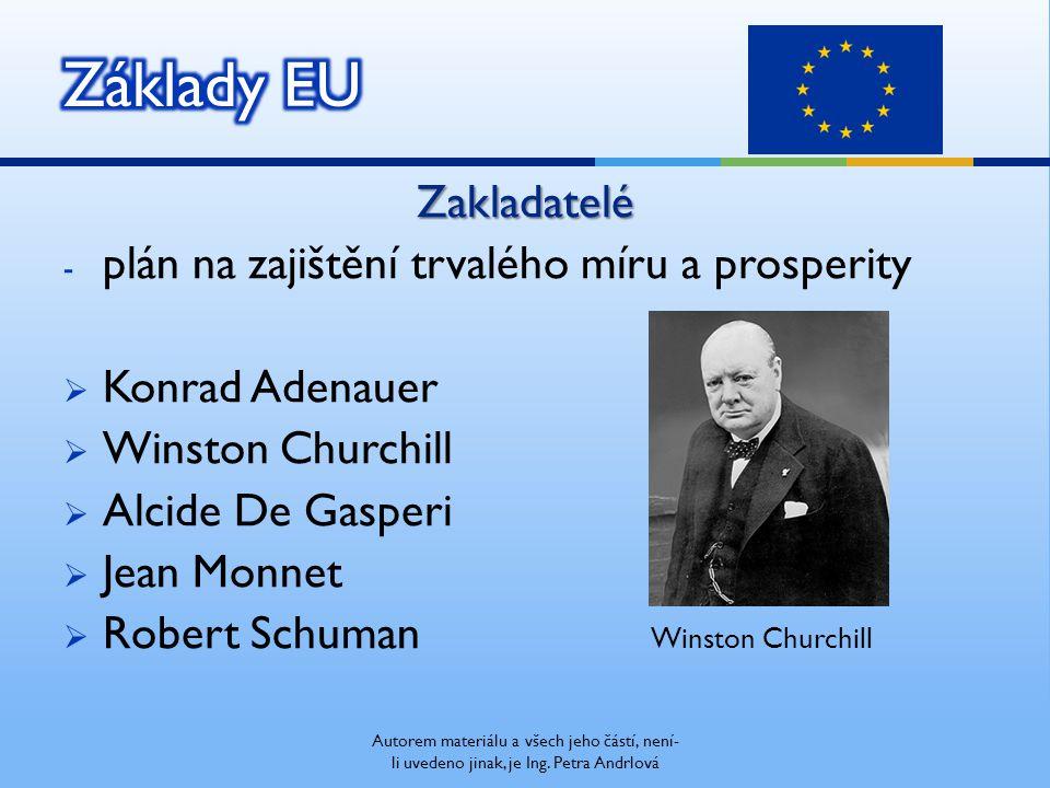 Zakladatelé - plán na zajištění trvalého míru a prosperity  Konrad Adenauer  Winston Churchill  Alcide De Gasperi  Jean Monnet  Robert Schuman Wi