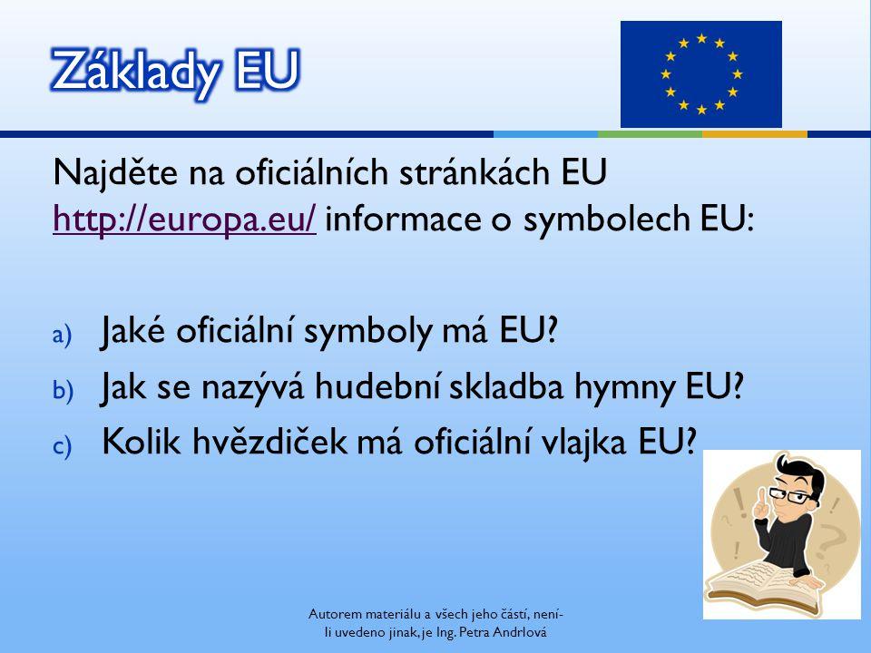 Najděte na oficiálních stránkách EU http://europa.eu/ informace o symbolech EU: http://europa.eu/ a) Jaké oficiální symboly má EU? b) Jak se nazývá hu