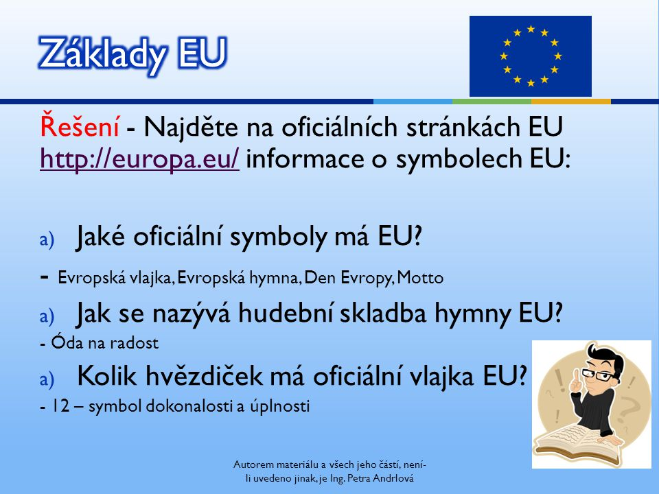Autorem materiálu a všech jeho částí, není- li uvedeno jinak, je Ing. Petra Andrlová Řešení - Najděte na oficiálních stránkách EU http://europa.eu/ in