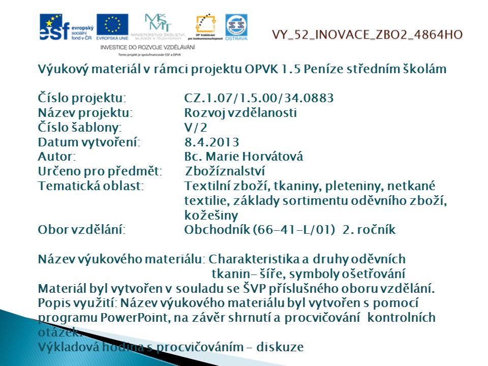 VY_52_INOVACE_ZBO2_4864HO Výukový materiál v rámci projektu OPVK 1.5 Peníze středním školám Číslo projektu:CZ.1.07/1.5.00/34.0883 Název projektu:Rozvoj vzdělanosti Číslo šablony: V/2 Datum vytvoření:8.4.2013 Autor:Bc.