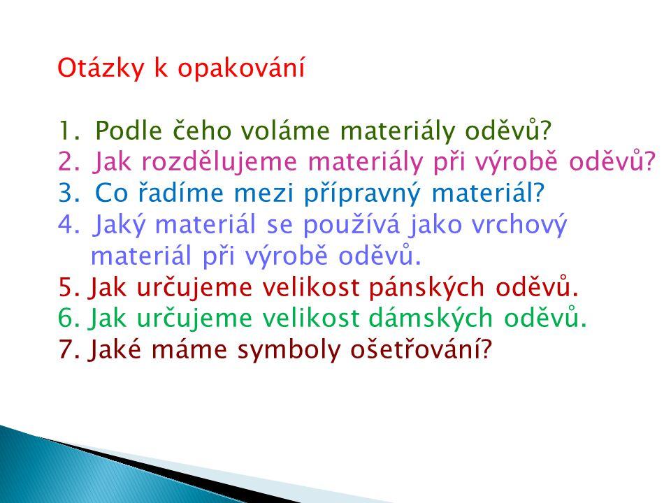 Otázky k opakování 1.Podle čeho voláme materiály oděvů.