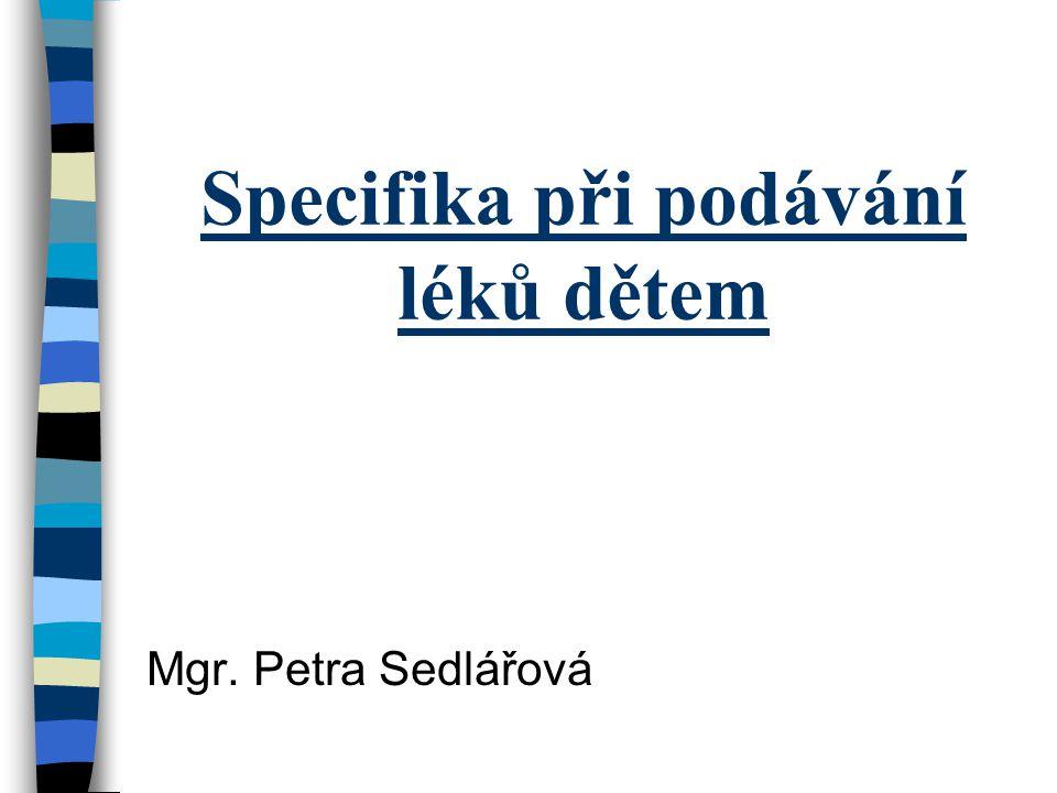 Specifika při podávání léků dětem Mgr. Petra Sedlářová