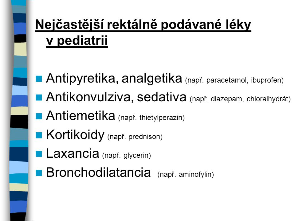 Nejčastější rektálně podávané léky v pediatrii Antipyretika, analgetika (např.