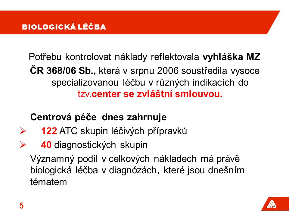 BIOLOGICKÁ LÉČBA Potřebu kontrolovat náklady reflektovala vyhláška MZ ČR 368/06 Sb., která v srpnu 2006 soustředila vysoce specializovanou léčbu v růz