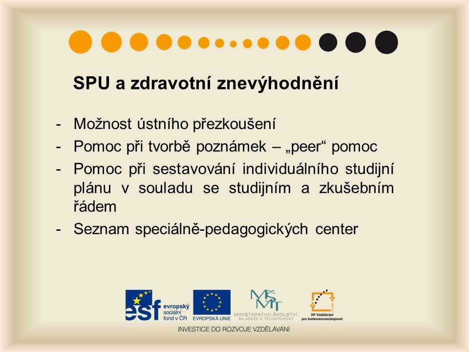 """SPU a zdravotní znevýhodnění -Možnost ústního přezkoušení -Pomoc při tvorbě poznámek – """"peer"""" pomoc -Pomoc při sestavování individuálního studijní plá"""