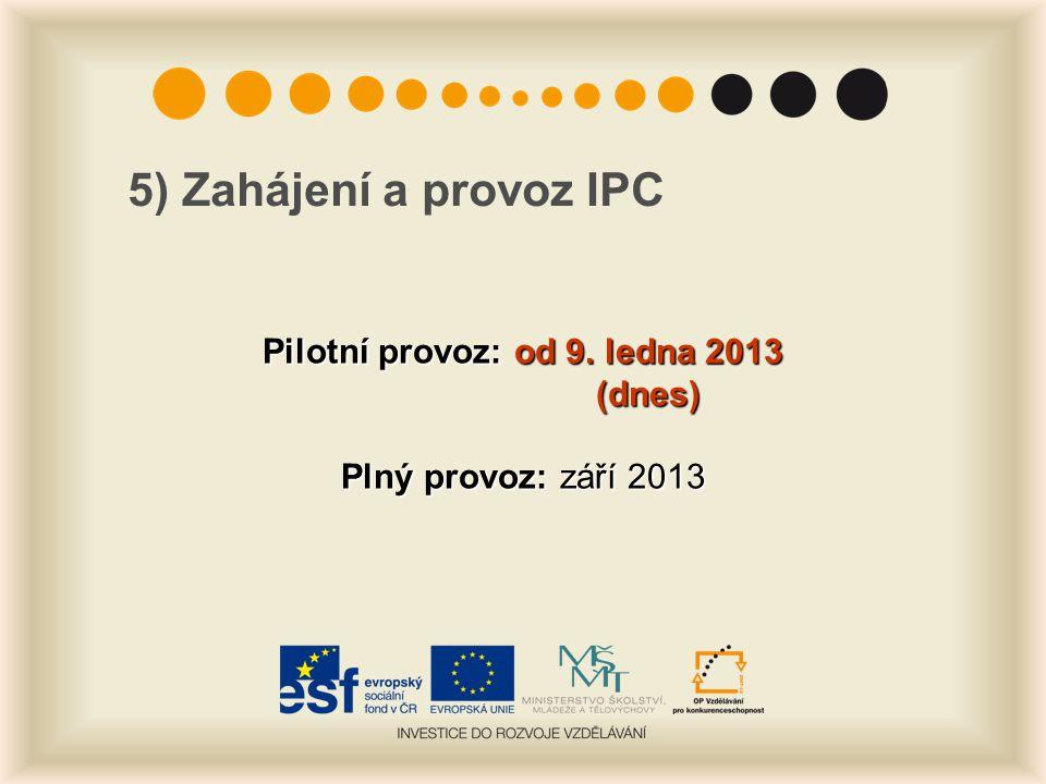 5) Zahájení a provoz IPC Pilotní provoz: od 9. ledna 2013 (dnes) Plný provoz: září 2013