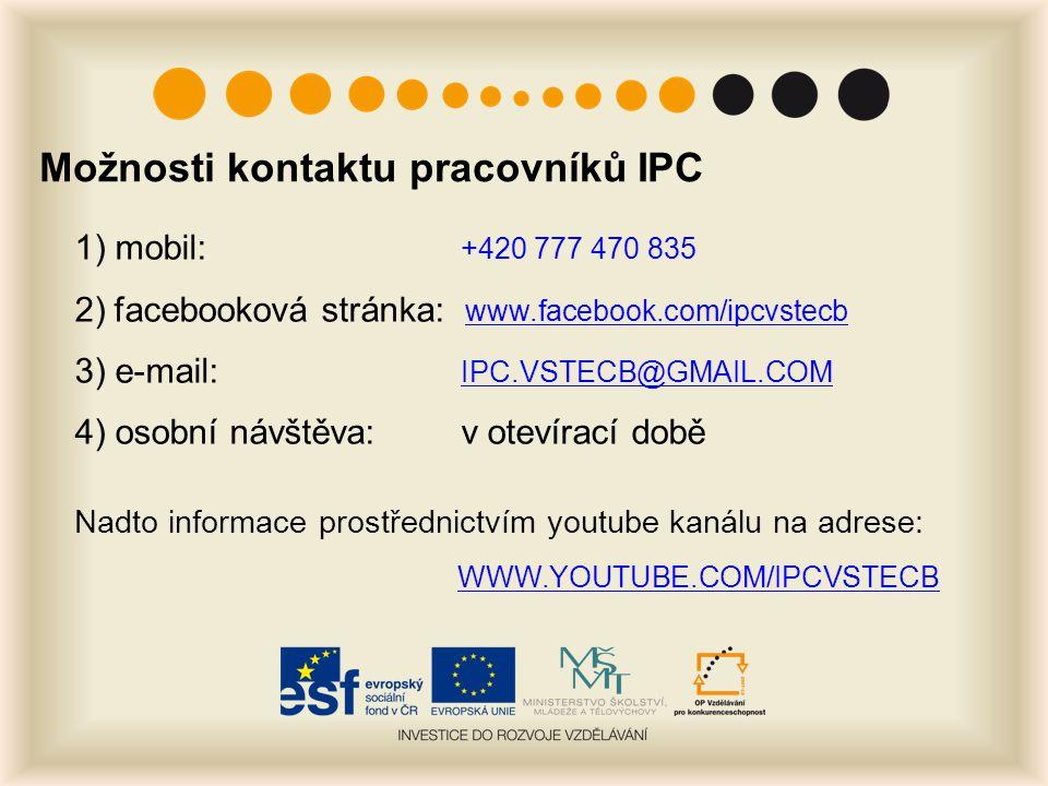 Možnosti kontaktu pracovníků IPC 1) mobil: +420 777 470 835 2)facebooková stránka: www.facebook.com/ipcvstecb www.facebook.com/ipcvstecb 3) e-mail: IP