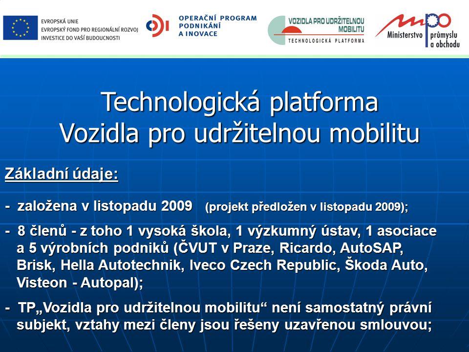"""Technologická platforma Vozidla pro udržitelnou mobilitu Základní údaje: - založena v listopadu 2009 (projekt předložen v listopadu 2009); - 8 členů - z toho 1 vysoká škola, 1 výzkumný ústav, 1 asociace a 5 výrobních podniků (ČVUT v Praze, Ricardo, AutoSAP, a 5 výrobních podniků (ČVUT v Praze, Ricardo, AutoSAP, Brisk, Hella Autotechnik, Iveco Czech Republic, Škoda Auto, Brisk, Hella Autotechnik, Iveco Czech Republic, Škoda Auto, Visteon - Autopal); Visteon - Autopal); - TP""""Vozidla pro udržitelnou mobilitu není samostatný právní subjekt, vztahy mezi členy jsou řešeny uzavřenou smlouvou; subjekt, vztahy mezi členy jsou řešeny uzavřenou smlouvou;"""