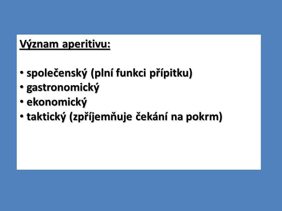 Význam aperitivu: společenský (plní funkci přípitku) společenský (plní funkci přípitku) gastronomický gastronomický ekonomický ekonomický taktický (zp