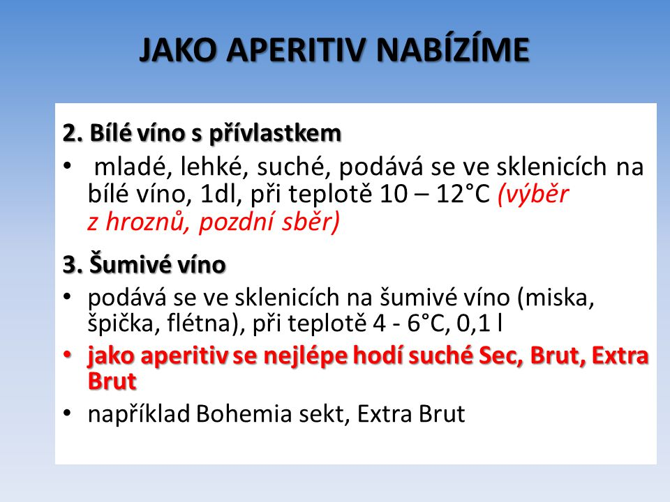 JAKO APERITIV NABÍZÍME 2. Bílé víno s přívlastkem mladé, lehké, suché, podává se ve sklenicích na bílé víno, 1dl, při teplotě 10 – 12°C (výběr z hrozn