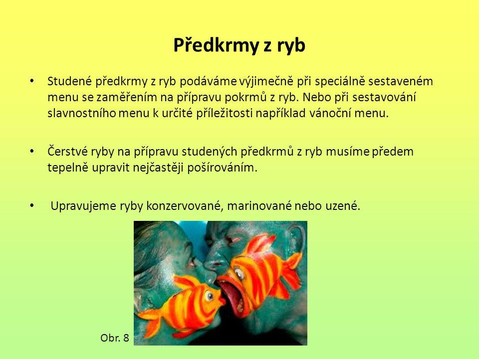 Předkrmy z ryb Studené předkrmy z ryb podáváme výjimečně při speciálně sestaveném menu se zaměřením na přípravu pokrmů z ryb.