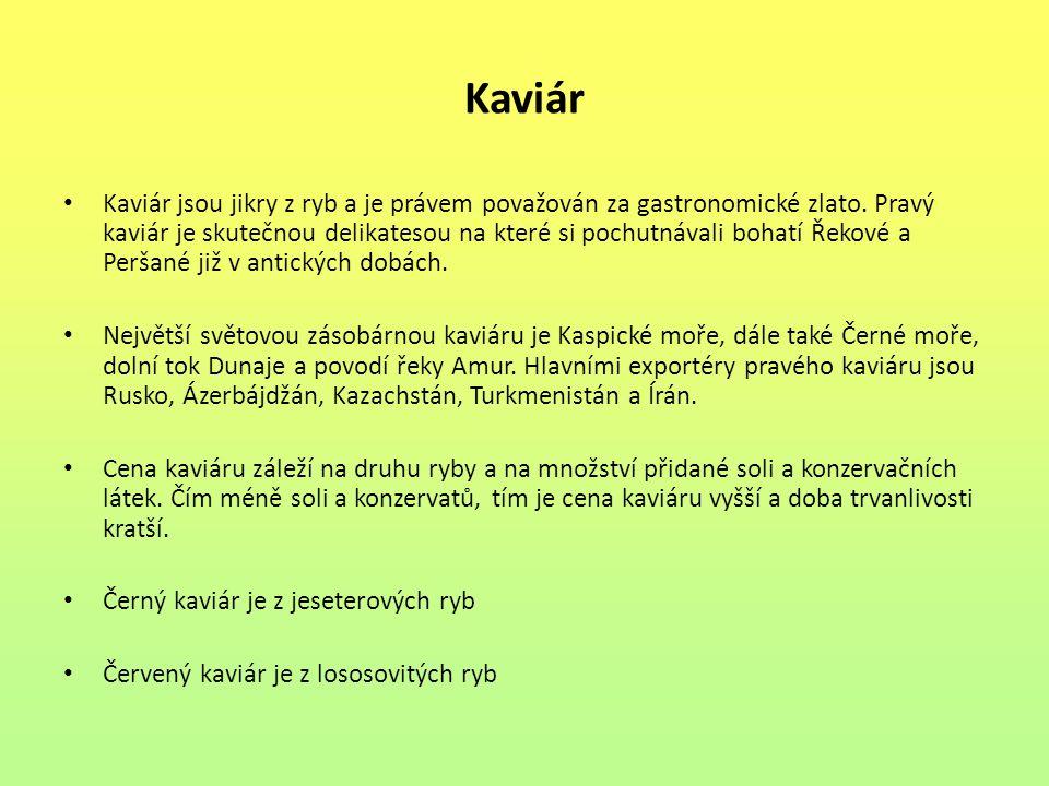 Kaviár Kaviár jsou jikry z ryb a je právem považován za gastronomické zlato.