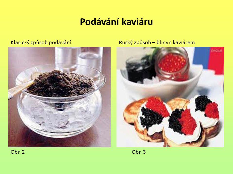 Podávání kaviáru Klasický způsob podáváníRuský způsob – bliny s kaviárem Obr. 2Obr. 3
