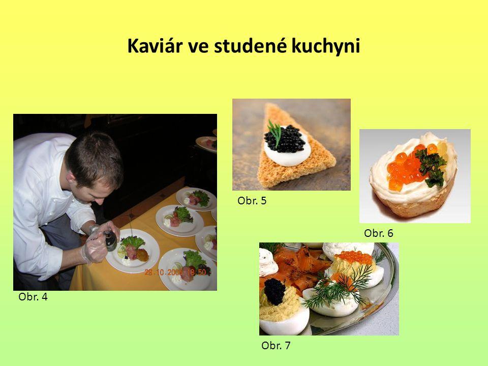 Kaviár ve studené kuchyni Obr. 4 Obr. 5 Obr. 6 Obr. 7