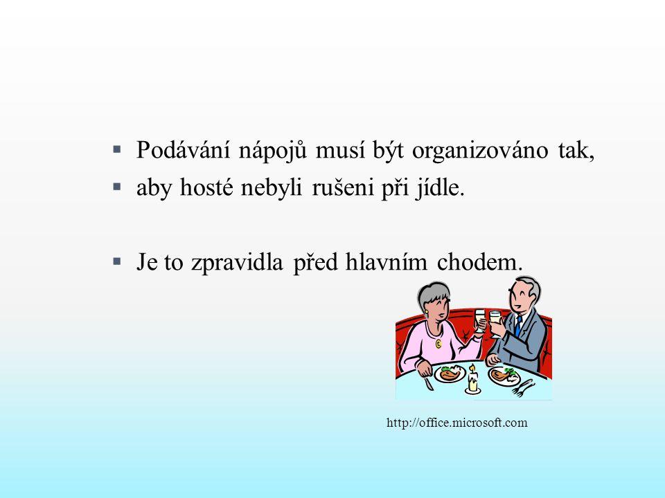  Podávání nápojů musí být organizováno tak,  aby hosté nebyli rušeni při jídle.  Je to zpravidla před hlavním chodem. http://office.microsoft.com