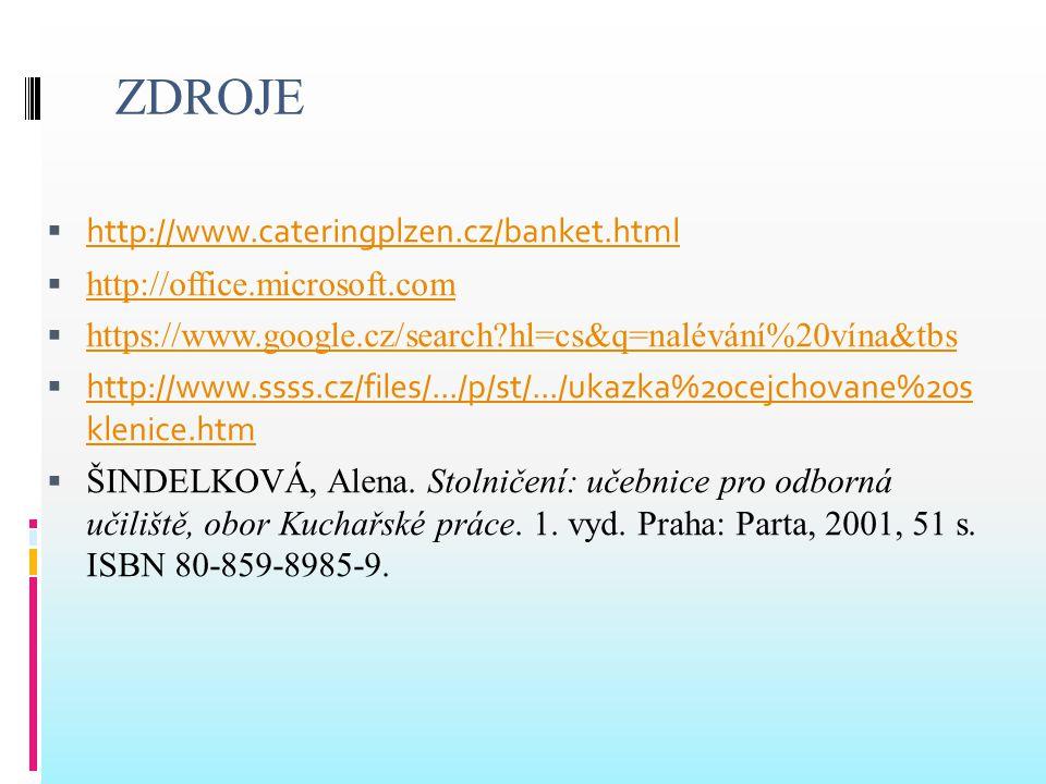 ZDROJE  http://www.cateringplzen.cz/banket.html http://www.cateringplzen.cz/banket.html  http://office.microsoft.com http://office.microsoft.com  h
