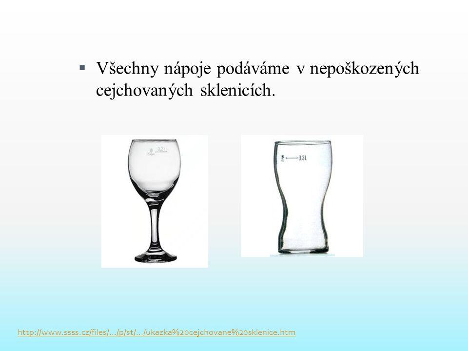  Všechny nápoje podáváme v nepoškozených cejchovaných sklenicích. http://www.ssss.cz/files/.../p/st/.../ukazka%20cejchovane%20sklenice.htm